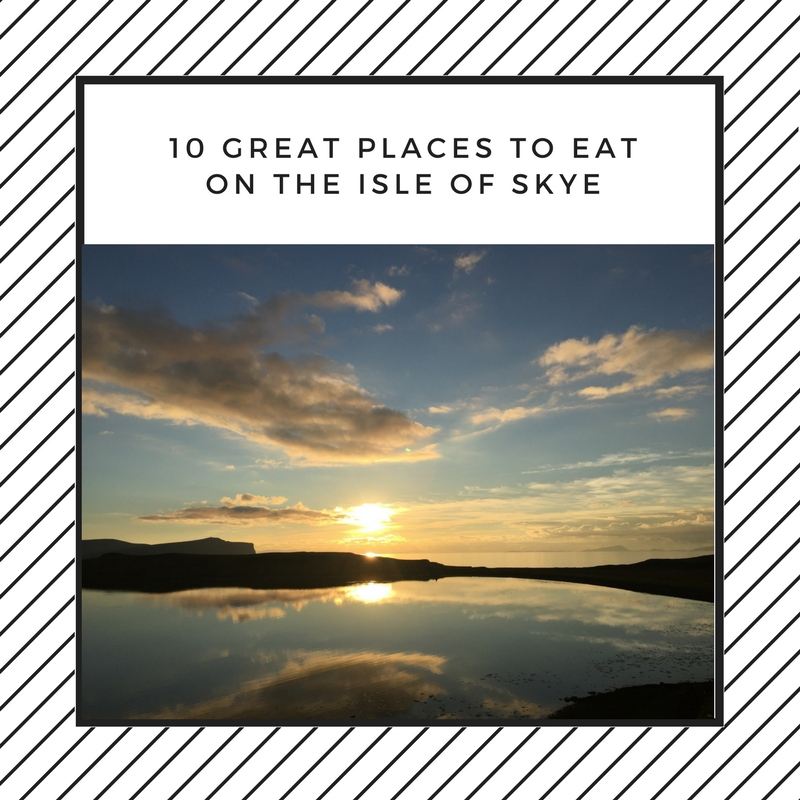 Visiting Skye? Here's some of our       favourite places to eat.